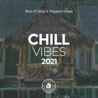 Various Artists - Chill Vibes 2021 Best of Deep & Tropical House (2021)