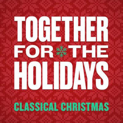 Various Artists - Together For The Holidays Classical Christmas (2021)