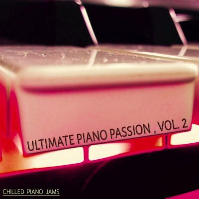 Various Artists - Ultimate Piano Passion - Vol. 2 (Chilled Piano Jams) (2021)